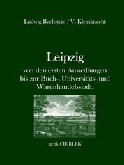 Leipzig - von den ersten Ansiedlungen bis zur Buch-, Universitäts- und Warenhandelsstadt. - [1846]