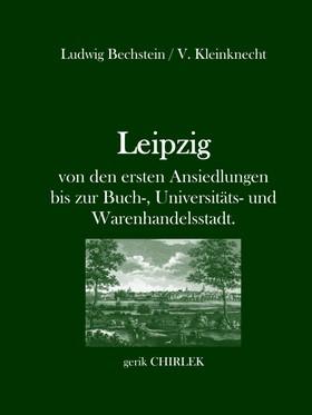Leipzig - von den ersten Ansiedlungen bis zur Buch-, Universitäts- und Warenhandelsstadt.