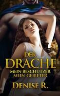 Denise R.: Der Drache – Mein Beschützer mein Gebieter ★★★★