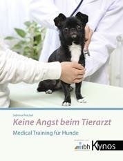 Keine Angst beim Tierarzt - Medical Training für Hunde