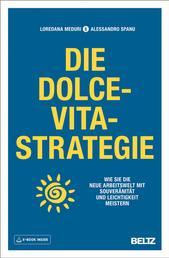 Die Dolce-Vita-Strategie - Wie Sie die neue Arbeitswelt mit Souveränität und Leichtigkeit meistern. Mit E-Book inside