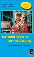 Kathrin Lemler: Kathrin spricht mit den Augen - Wie ein behindertes Kind lebt ★★★★★