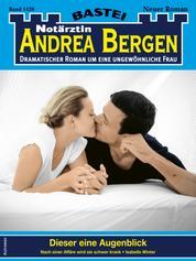 Notärztin Andrea Bergen 1429 - Arztroman - Dieser eine Augenblick