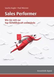 Sales Performer - Wie Sie sich zur Top-Vertriebskraft entwickeln