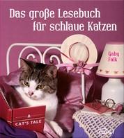 Das große Lesebuch für schlaue Katzen - Die schönsten Katzengeschichten, Katzenmärchen und Katzenverse