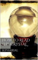Sepharial Sepharial: How to Read the Crystal