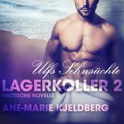 Lagerkoller 2: Ulfs Sehnsüchte - Erotische Novelle