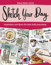 Sketch Your Day - Inspiration und Ideen für dein Daily Journaling