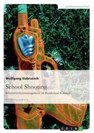 Wolfgang Gabrutsch: School Shooting. Schulsicherheitsmanagement im Bundesland Kärnten