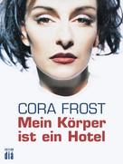Cora Frost: Mein Körper ist ein Hotel