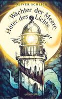 Oliver Schlick: Wächter der Meere, Hüter des Lichts ★★★★