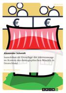 Alexander Schmidt: Immobilien als Grundlage der Altersvorsorge im Kontext des demographischen Wandels in Deutschland