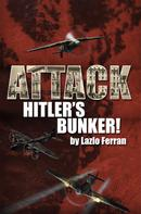 Lazlo Ferran: Attack Hitler's Bunker!