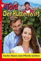 Friederike von Buchner: Toni der Hüttenwirt 151 – Heimatroman