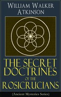 William Walker Atkinson: The Secret Doctrines of the Rosicrucians (Ancient Mysteries Series)