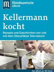 Kellermann kocht - Das Buch zur Serie der Mittelbayerischen Zeitung