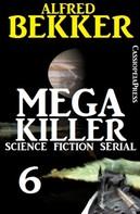 Alfred Bekker: Mega Killer 6 (Science Fiction Serial)