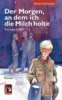 Eduard Dohmeier: Der Morgen, an dem ich die Milch holte - Eine Jugend 1945 ★★★