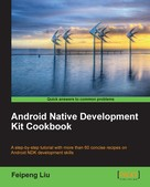 Feipeng Liu: Android Native Development Kit Cookbook