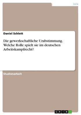 Die gewerkschaftliche Urabstimmung. Welche Rolle spielt sie im deutschen Arbeitskampfrecht?