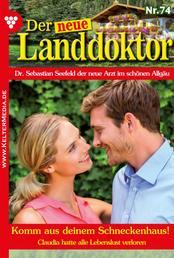 Der neue Landdoktor 74 – Arztroman - Komm aus deinem Schneckenhaus!
