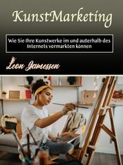 KunstMarketing - Wie Sie Ihre Kunstwerke im und außerhalb des Internets vermarkten können