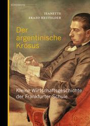 Der argentinische Krösus - Kleine Wirtschaftsgeschichte der Frankfurter Schule