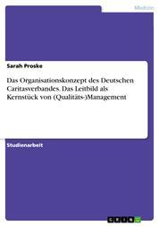 Das Organisationskonzept des Deutschen Caritasverbandes. Das Leitbild als Kernstück von (Qualitäts-)Management