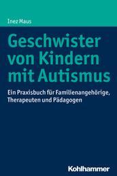 Geschwister von Kindern mit Autismus - Ein Praxisbuch für Familienangehörige, Therapeuten und Pädagogen