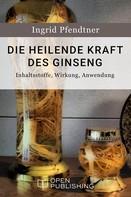 Ingrid Pfendtner: Die heilende Kraft des Ginseng - Inhaltsstoffe, Wirkung, Anwendung