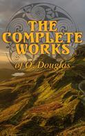 O. Douglas (Anna Buchan): The Complete Works of O. Douglas