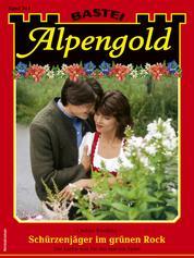 Alpengold 344 - Heimatroman - Schürzenjäger im grünen Rock