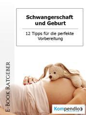 Schwangerschaft und Geburt - 12 Tipps für die perfekte Vorbereitung