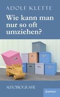 Adolf Klette: Wie kann man nur so oft umziehen?