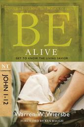 Be Alive (John 1-12) - Get to Know the Living Savior