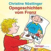 Opageschichten vom Franz - Ungekürzte Lesung