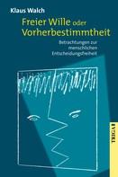 Klaus Walch: Freier Wille oder Vorherbestimmtheit