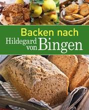 Backen nach Hildegard von Bingen - Brot & Brötchen   Kuchen & Gebäck