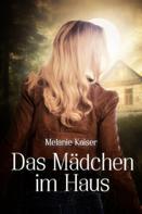 Melanie Kaiser: Das Mädchen im Haus