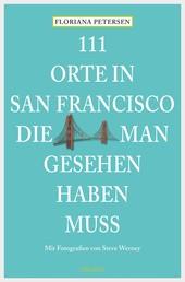111 Orte in San Francisco, die man gesehen haben muss - Reiseführer
