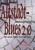 Waltraut Karls: Altstadt-Blues 2.0