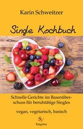 Single-Kochbuch - Schnelle Rezepte im Basenüberschuss für berufstätige Singles