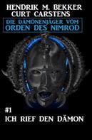 Hendrik M. Bekker: Ich rief den Dämon: Die Dämonenjäger vom Orden des Nimrod #1