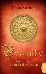 Berenike - Die Erbin Alexander des Großen. Historischer Roman