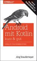 Jörg Staudemeyer: Android mit Kotlin – kurz & gut