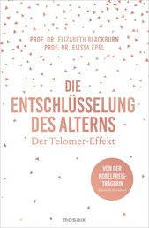 Die Entschlüsselung des Alterns - Der Telomer-Effekt - Von der Nobelpreisträgerin Elizabeth Blackburn