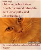 Robert Kopf: Osteoporose bei Katzen Knochenschwund behandeln mit Homöopathie und Schüsslersalzen