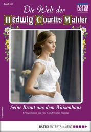 Die Welt der Hedwig Courths-Mahler 458 - Liebesroman - Seine Braut aus dem Waisenhaus