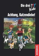 Karen-Susan Fessel: Die drei ??? Kids, Achtung, Katzendiebe! (drei Fragezeichen Kids)