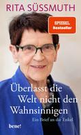 Rita Süssmuth: Überlasst die Welt nicht den Wahnsinnigen